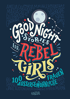 Elena Favilli, Francesca Cavallo:  Good Night Stories for Rebel Girls – 100 außergewöhnliche Frauen Bild: HP hanser-literaturverlage.de