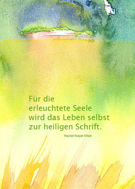 Für die erleuchtete Seele wird das Leben selbst zur heiligen Schrift - Hazrat Inayat Khan  /  Aquarell und Design: Ute Andresen