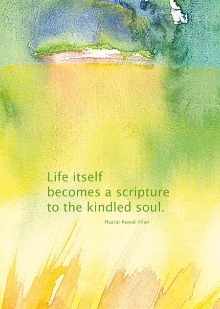 Life itself becomes a scripture to the kindled soul - Hazrat Inayat Khan  /  Aquarell und Design: Ute Andresen