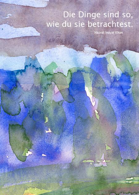 Die Dinge sind so, wie du sie betrachtest - Hazrat Inayat Khan  /  Aquarell und Design: Ute Andresen