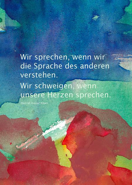 Wir sprechen, wenn wir die Sprache des anderen verstehen. Wir schweigen, wenn unsere Herzen sprechen - Hazrat Inayat Khan  /  Aquarell und Design: Ute Andresen