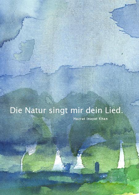 Die Natur singt mir Dein Lied - Hazrat Inayat Khan  /  Aquarell und Design: Ute Andresen