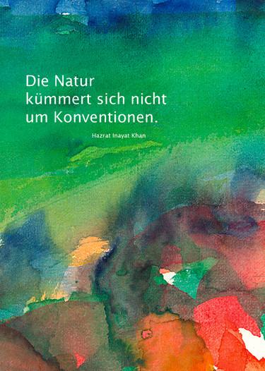 Die Natur kümmert sich nicht um Konventionen - Hazrat Inayat Khan  /  Aquarell und Design: Ute Andresen
