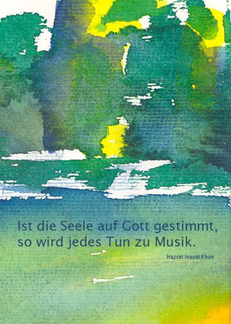 Ist die Seele auf Gott gestimmt, so wird jedes Tun zu Musik - Hazrat Inayat Khan  /  Aquarell und Design: Ute Andresen