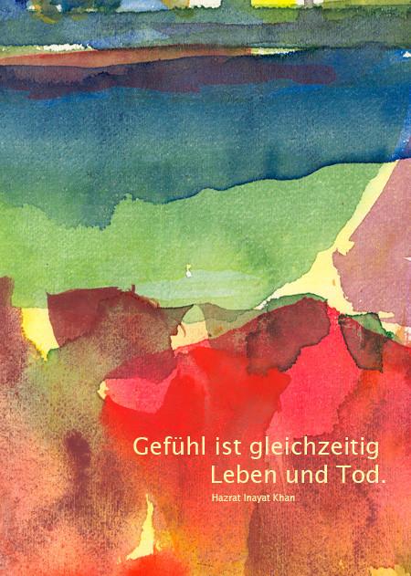 Gefühl ist gleichzeitig Leben und Tod - Hazrat Inayat Khan  /  Aquarell und Design: Ute Andresen