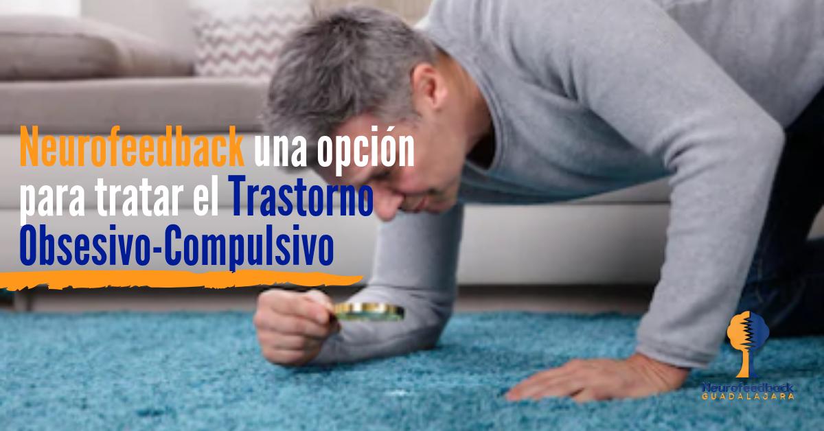 Neurofeedback una opción para tratar el Trastorno Obsesivo-Compulsivo