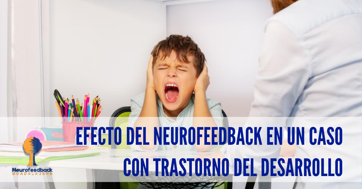 Efecto del neurofeedback en un caso con trastorno del desarrollo