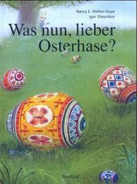 Was nun lieber Osterhase? (NordSüd Verlag, 2005)