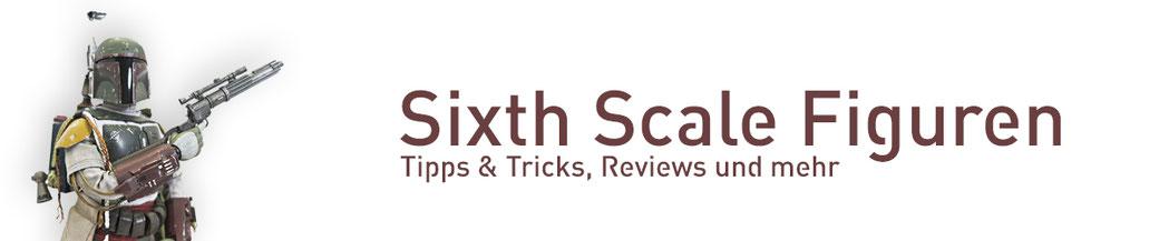 Sixth Scale Figuren Reviews Tipps Tricks FANwerk