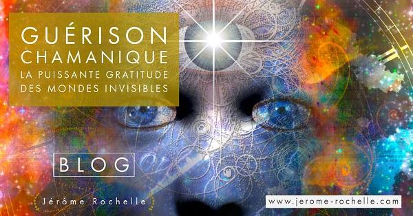 GUERISON CHAMANIQUE - La puissante gratitude des mondes invisibles
