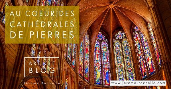 Au Coeur des Cathédrales de Pierres