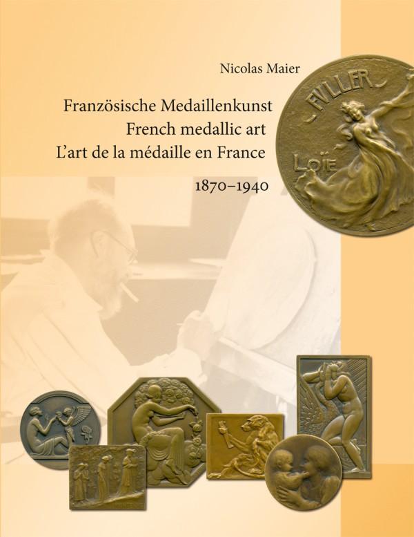 French medallic art 1870-1940 / Französische Medaillenkunst 1870-1940 / L'art de la médaille en France 1870-1940