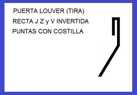 PUERTA LOUVER (TIRA) MODELOS RECTA - JOTA -  Z - V INVERTIDA - Z a 90° - D - L a 30° CON COSTILLA