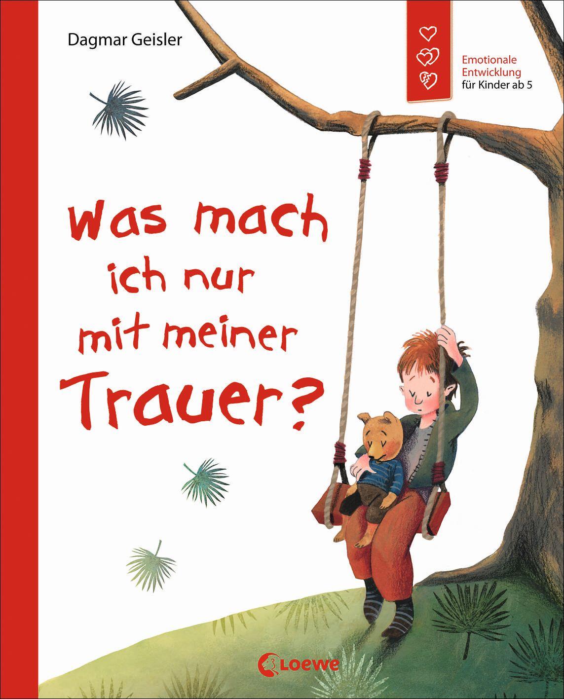 Was mach ich nur mit meiner Trauer? Das neue Kinderbuch von Dagmar Geissler entlastet Kinder und Erwachsene
