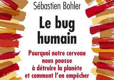 Le conseil lecture : Le bug humain de Sébastien Bohler