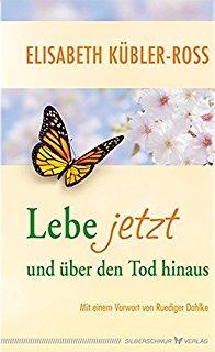 Elisabeth Kübler - Ross, Lebe jetzt und über den Tod hinaus, Trutz Hardo