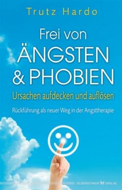 Trutz Hardo, Frei von Ängsten & Phobien, Ursachen aufdecken und auflösen, Rückführung als neuer Weg in der Angsttherapie