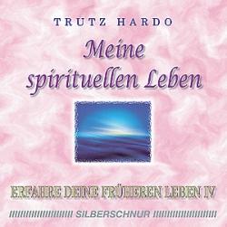 Trutz Hardo, Meine spirituellen Leben, Erfahre deine früheren Leben IV, Rückführung, Reinkarnation, Karma