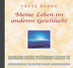 Trutz Hardo, CD, Mein leben in anderen Geschlecht, Erfahre deine früheren Leben III, Rückführung, Reinkarnation, Karma