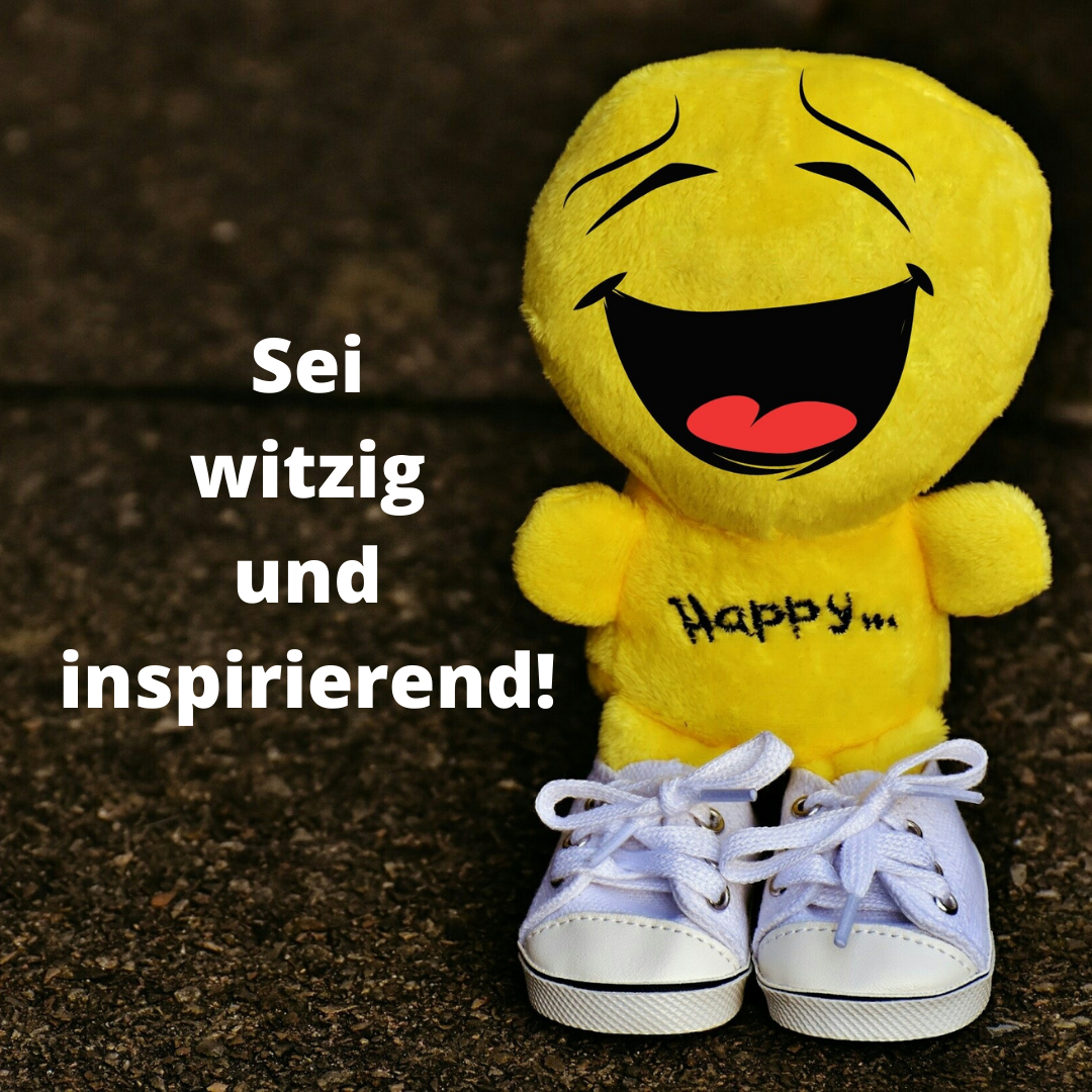 Sei witzig und inspirierend!