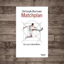 Matchplan die neue Fußballmatrix von Christoph Biermann