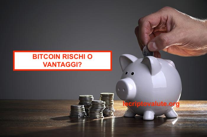 bitcoin rischi o vantaggi