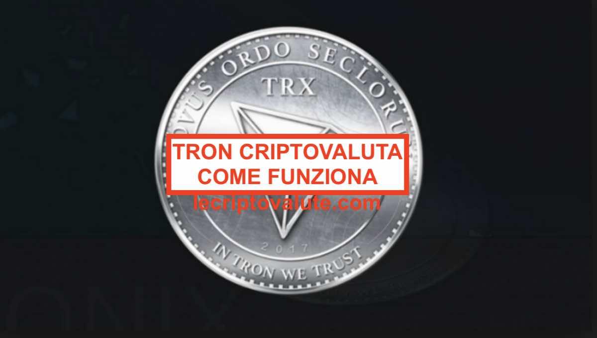 TRX Tron criptovaluta come funziona: quotazione valore opinioni e notizie [Guida 2021]