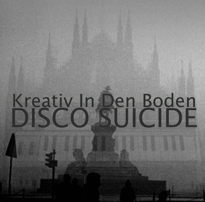 Kreativ In Den Boden - Disco Suicide