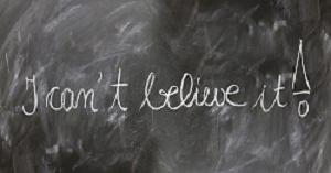 Tafel mit Aufschrift I can´t believe it!