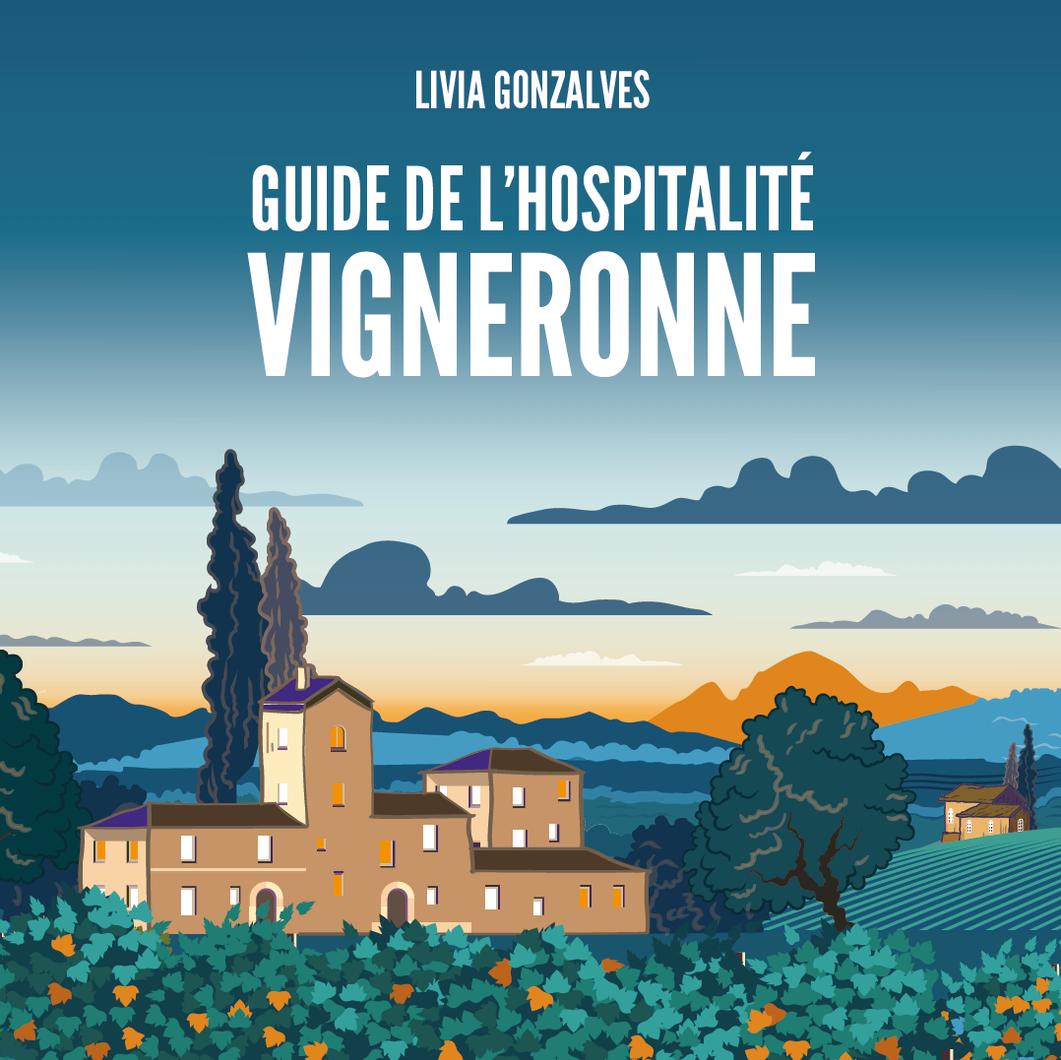 LECTURE : Guide de l'Hospitalité Vigneronne, votre été dans les vignes françaises - en librairie le 10 juin 2020. Evadez-vous !
