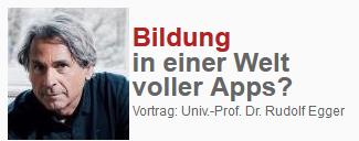 Bildung in einer Welt voller Apps? Vortrag: Univ.-Prof. Dr. Rudolf Egger  Bild: Scrst VLImail