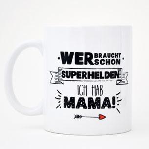 """Kaffeetasse """"Wer braucht schon Superhelden, ich hab Mama"""""""