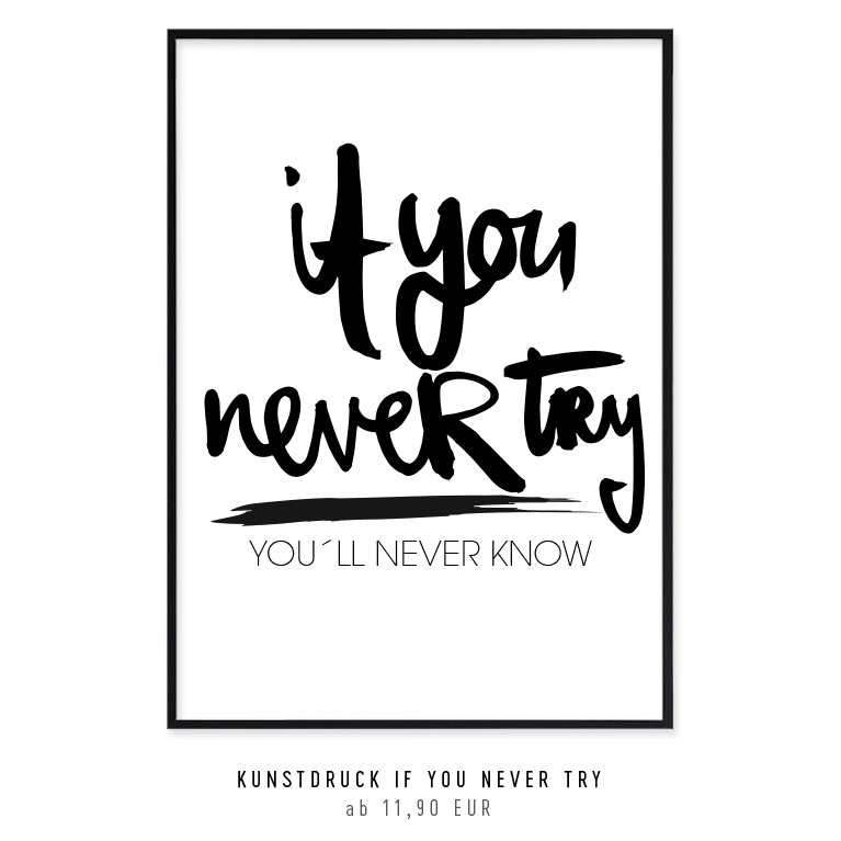 "Kunstdruck ""If you never try you'll never know"" kaufen"