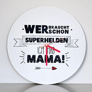 """Wanduhr """"Wer braucht schon Superhelden, ich hab Mama!"""" kaufen"""