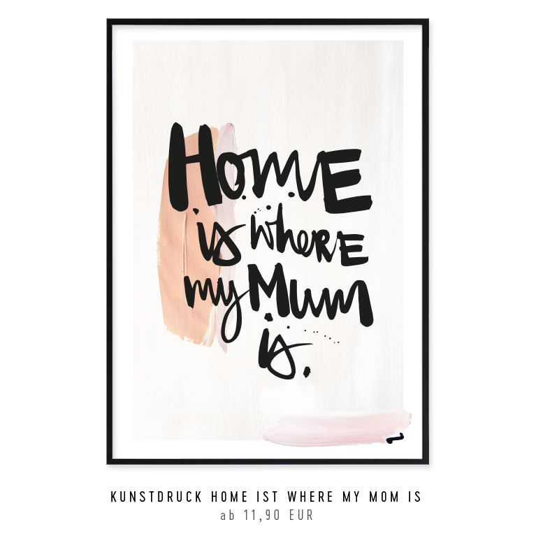 "KUNSTDRUCK ""HOME IS WHERE MY MOM IS"" kaufen"