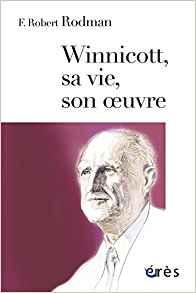 Winnicott, sa vie, son oeuvre. Portrait du psychanalyste