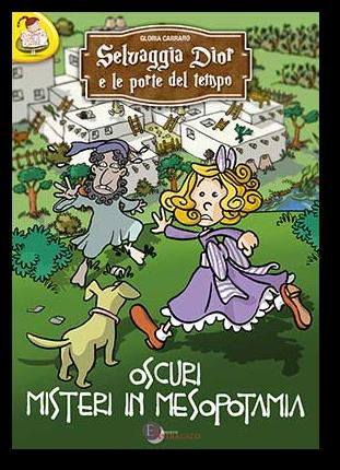 Libro per bambini, archeologia per bambini, Selvaggia Dior e le porte del tempo. Oscuri misteri in Mesopotamia, autrice Gloria Carraro