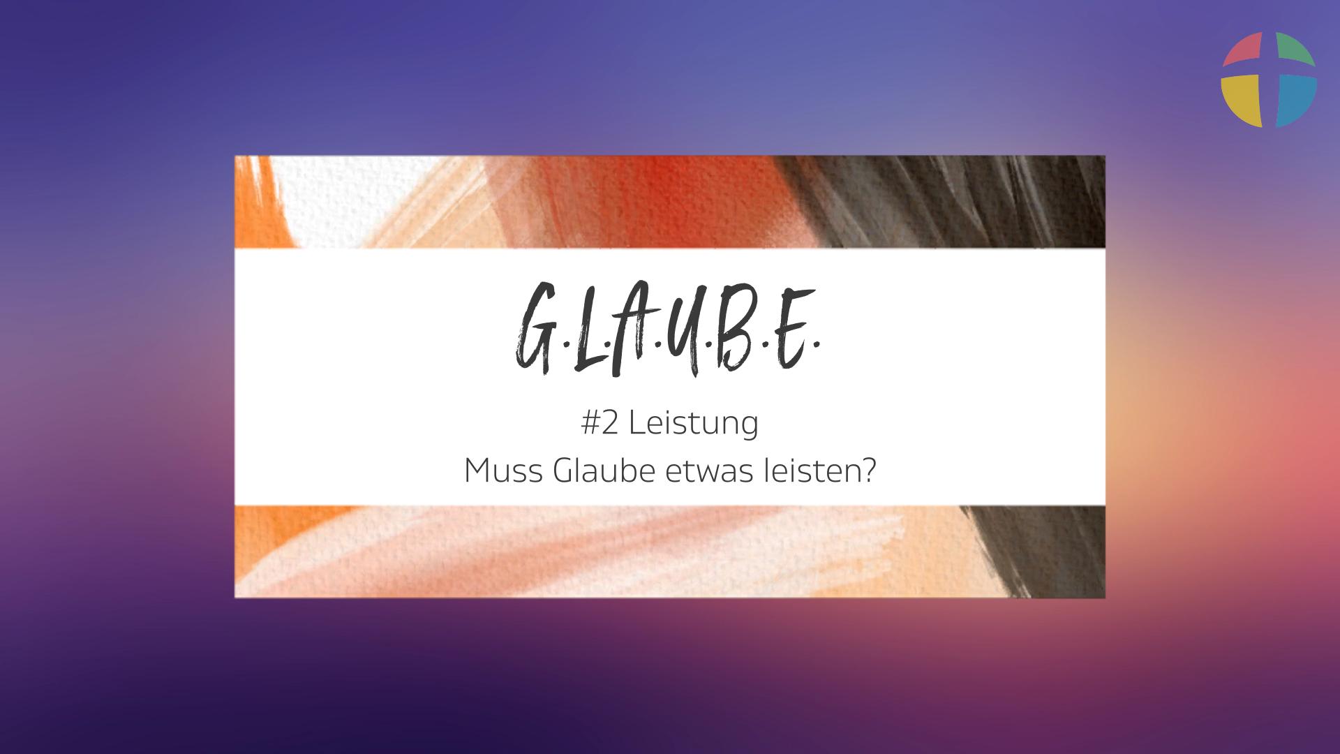 G.L.A.U.B.E. #2 Leistung