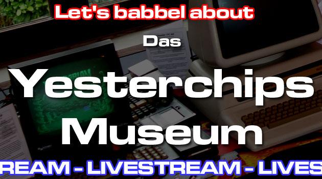 "Livestream ""Das Yesterchips Museum"""