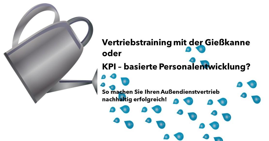 Vertriebstraining mit der Gießkanne oder KPI – basierte Personalentwicklung? So machen Sie Ihren Außendienstvertrieb nachhaltig erfolgreich!