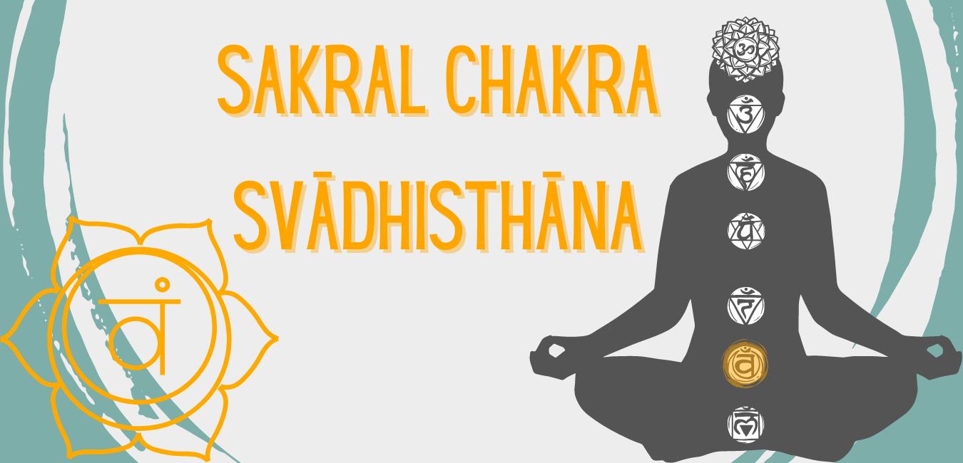 Das Sakral Chakra - svādhisthāna