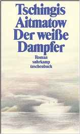 Der weiße Dampfer - Roman von Tschingis Aitmatow