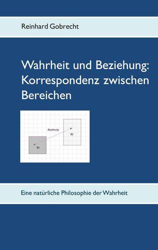 Wahrheit und Beziehung: Korrespondenz zwischen Bereichen: Eine natürliche Philosophie der Wahrheit. | ISBN:  9783751984812
