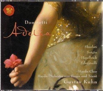 Donizetti: Adelia (Label: Sony BMG) Haydnorchester von Bozen und Trient, Gustav Kuhn (2007)