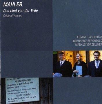Gustav Mahler: Lied von der Erde (Gustav Mahler Festwochen Toblach 2008) - Originalversion für Stimmen und Klavier - Hermine Haselböck, Bernhard Berchthold, Markus Vorzellner - Lable: CAvi