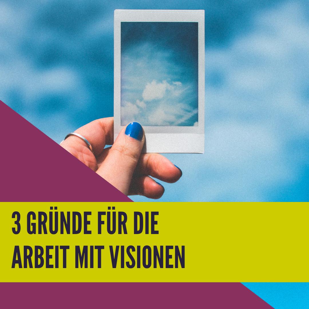 Drei Gründe für die Arbeit mit Visionen