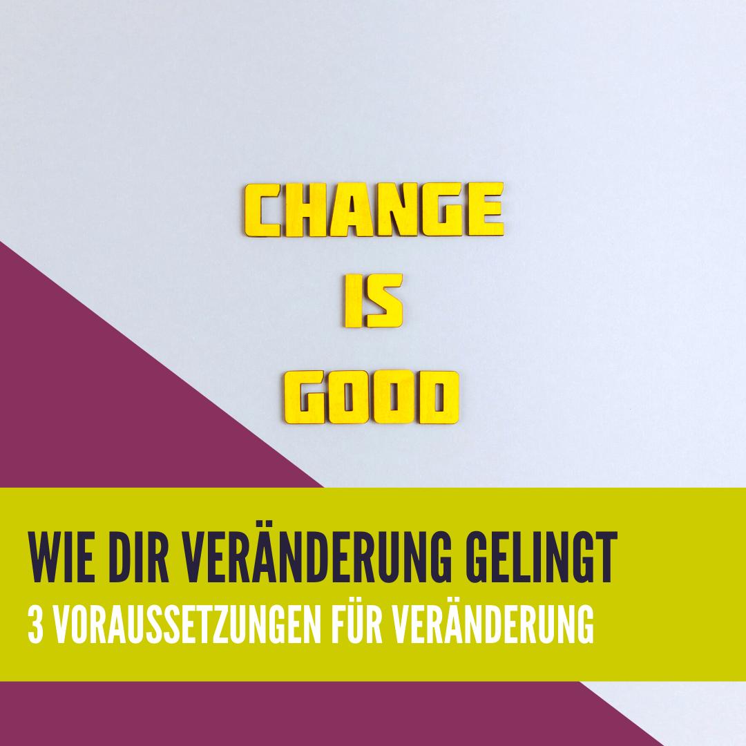 Wie dir Veränderung gelingt - 3 Voraussetzungen für erfolgreiche Veränderungsprozesse