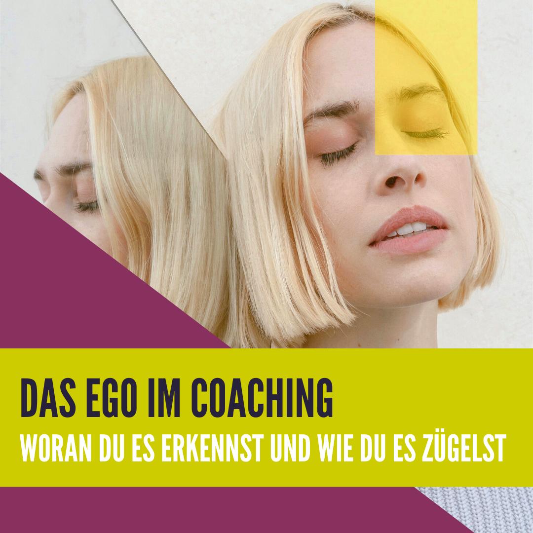 Das Ego im Coaching - Woran du es erkennst und wie du es zügelst