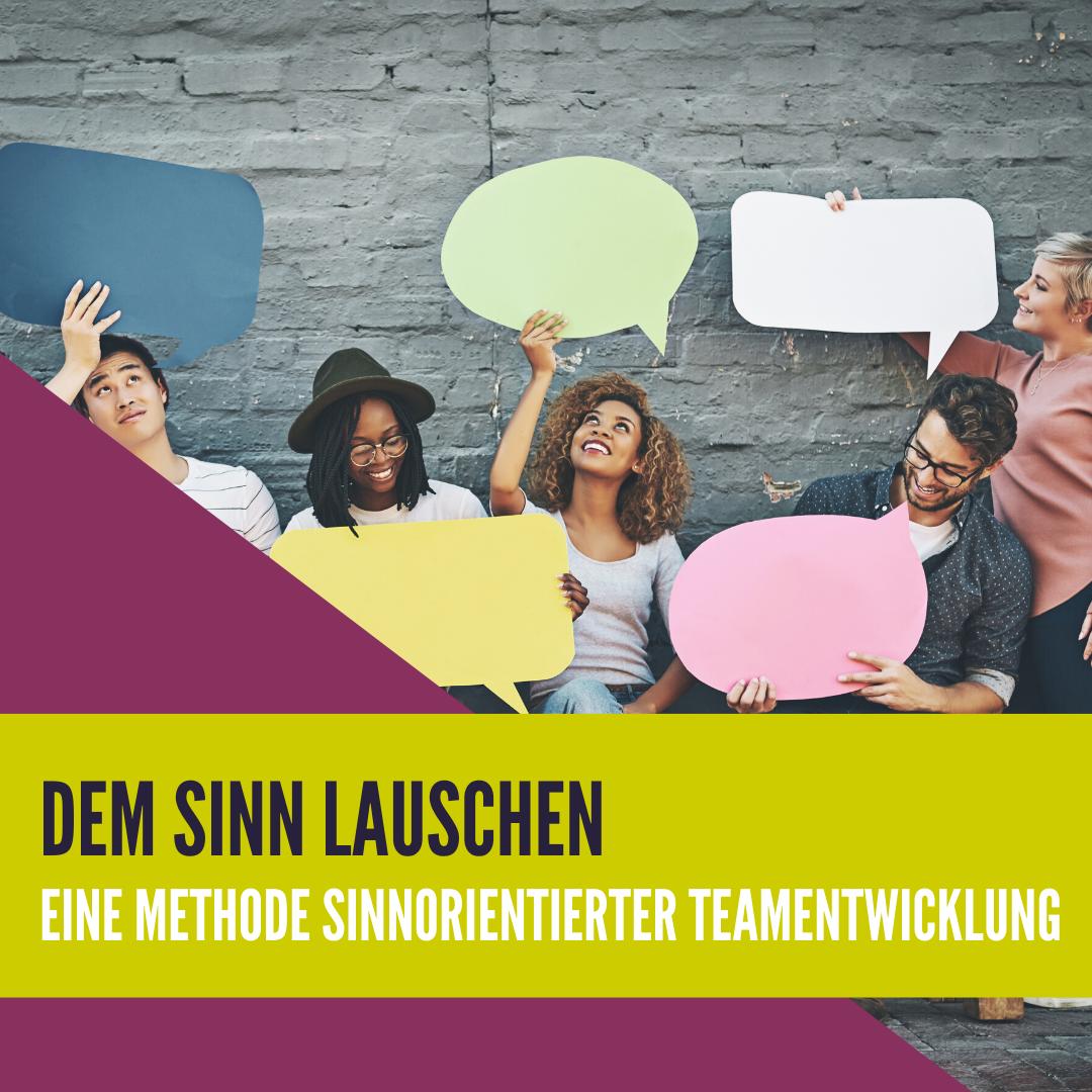 Dem Sinn lauschen - Eine einfache Methode sinnorientierter Teamentwicklung
