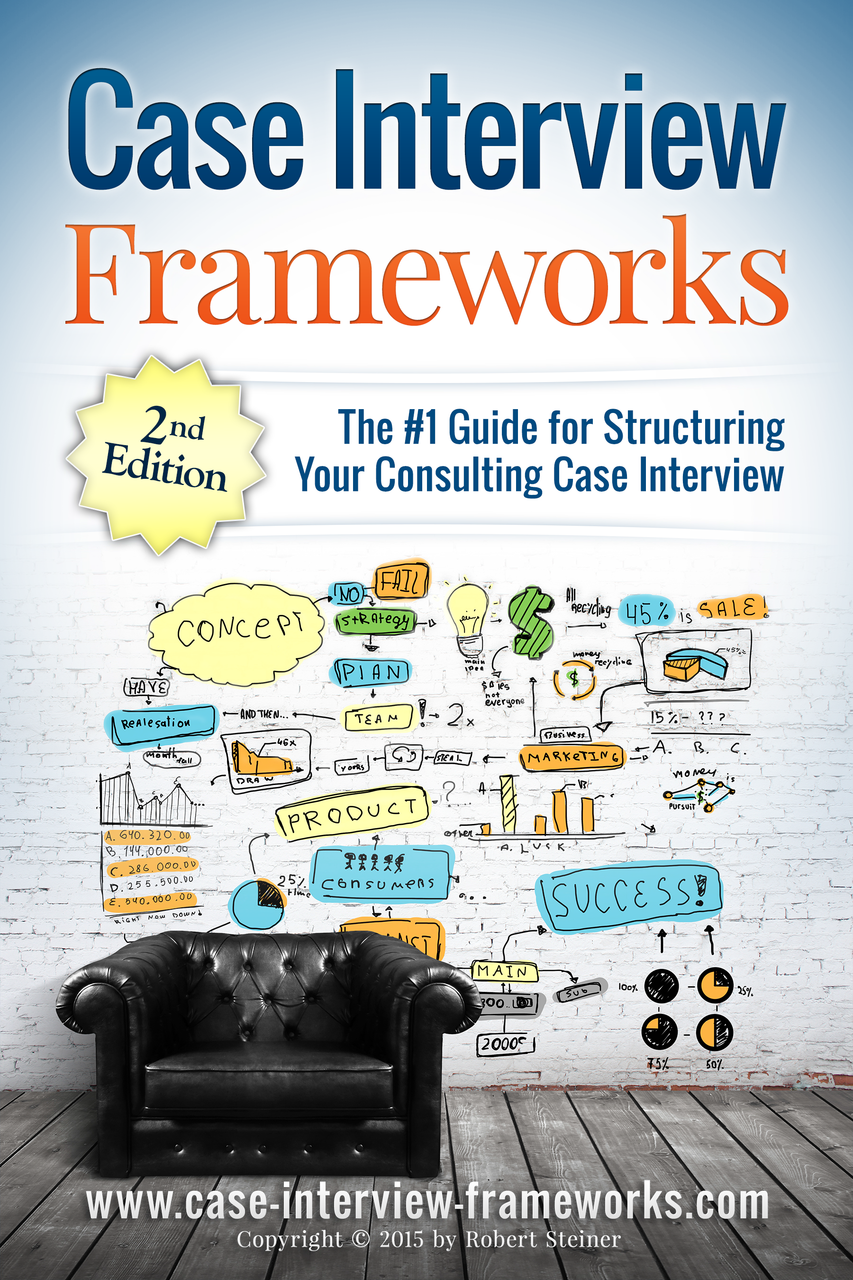 case interview frameworks how to structure your case interview get your ebook copy of case interview frameworks now